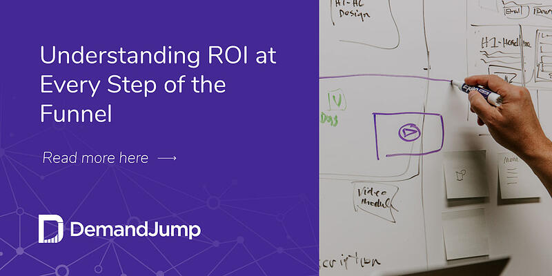 Understanding ROI at Every Step of the Funnel