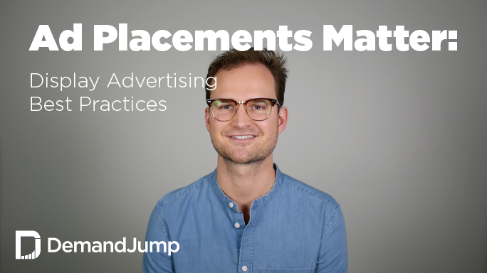 Why Placement Targeting Matters: Display Advertising Best Practices