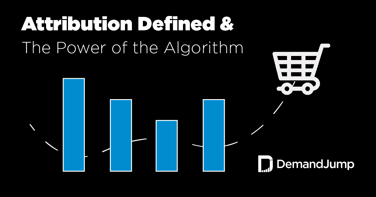 Marketing Attribution Defined & The Power of The Algorithm