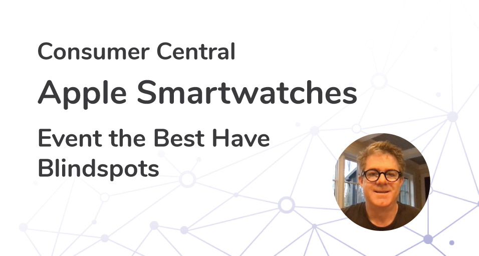 Consumer Insights for Apple Smartwatches: Even the Best Have Blindspots | Episode 08