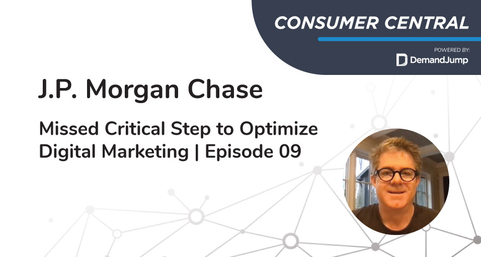J.P. Morgan Chase Missed Critical Step to Optimize Digital Marketing | Episode 09