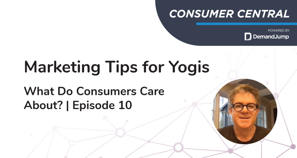 Marketing Tips for Yogis - What Do Consumers Care About? | Episode 10