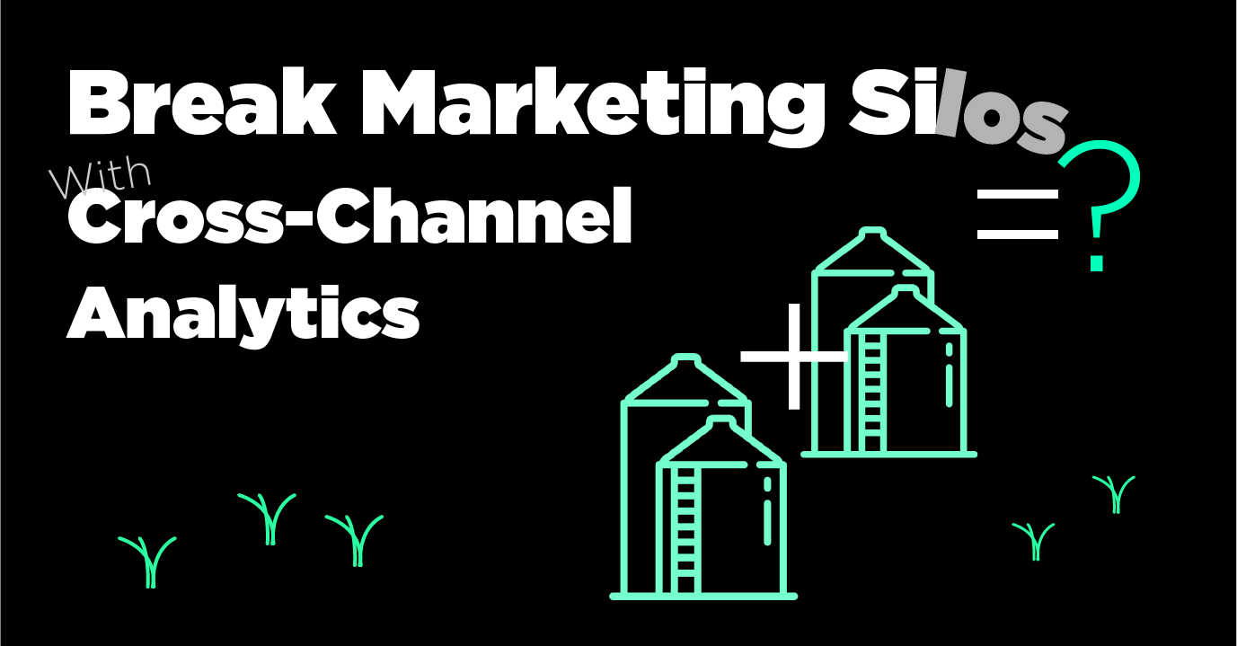 Break Marketing Silos with Cross-Channel Analytics