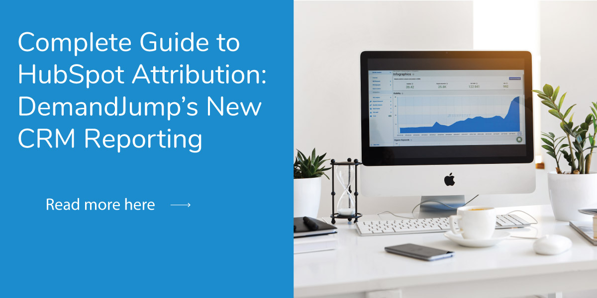 Complete Guide to HubSpot Attribution: DemandJump's New CRM Reporting