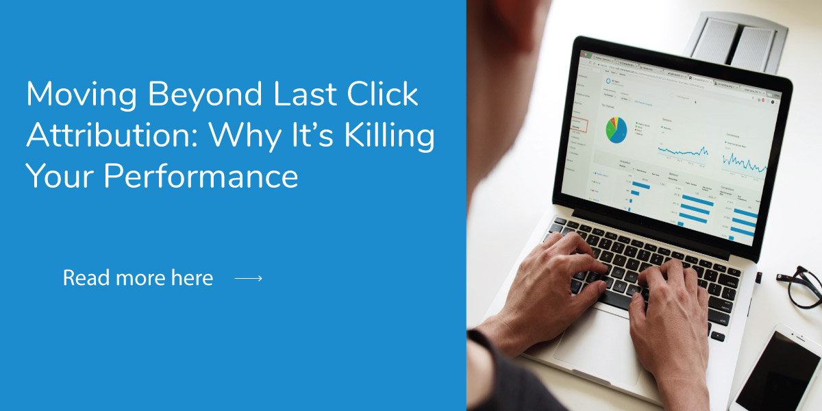 Moving Beyond Last Click Attribution: Why It's Killing Performance