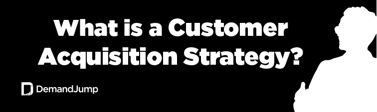 What is a Customer Acquisition Strategy?